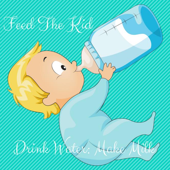 Feed The Kid Drink Water Make Milk