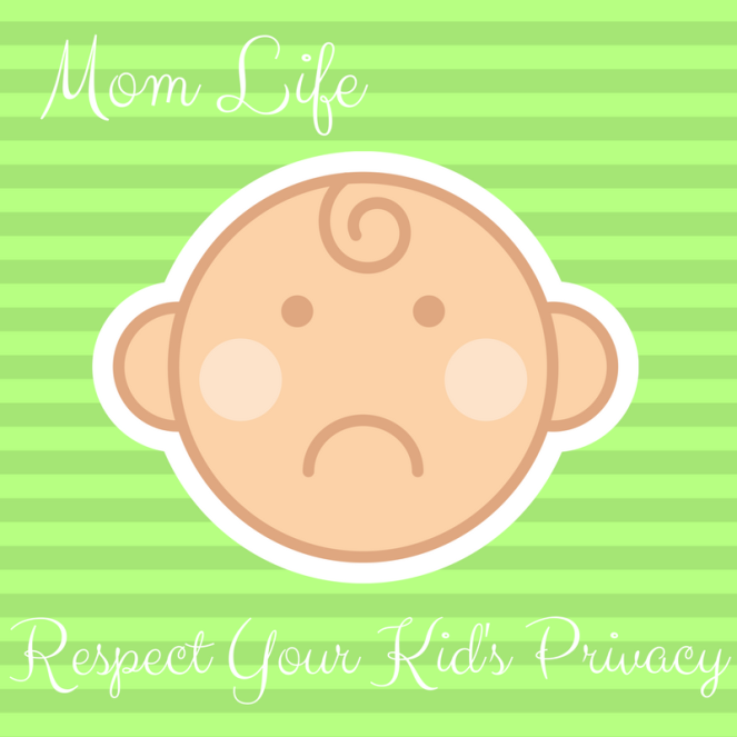 Mom Life Respect Your Childrens Privacy